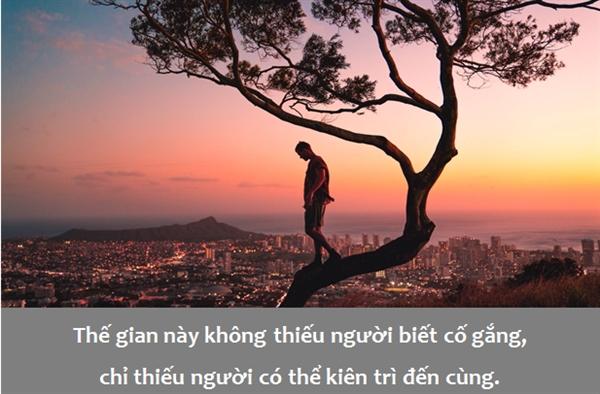 Thế gian này không thiếu người biết cố gắng, chỉ thiếu người có thể kiên trì đến cùng.