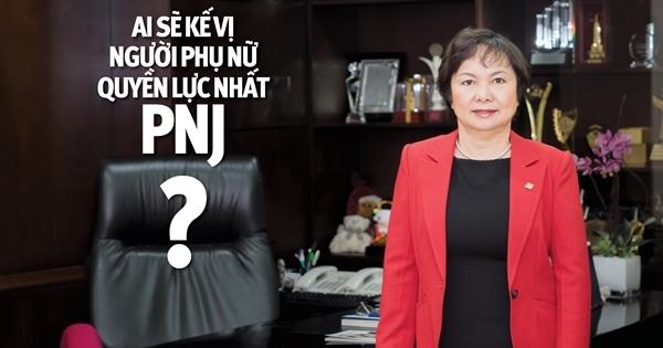 Ai sẽ kế vị người phụ nữ quyền lực nhất PNJ?