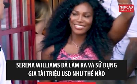 Serene Williams đã làm ra và sử dụng gia tài triệu USD như thế nào?