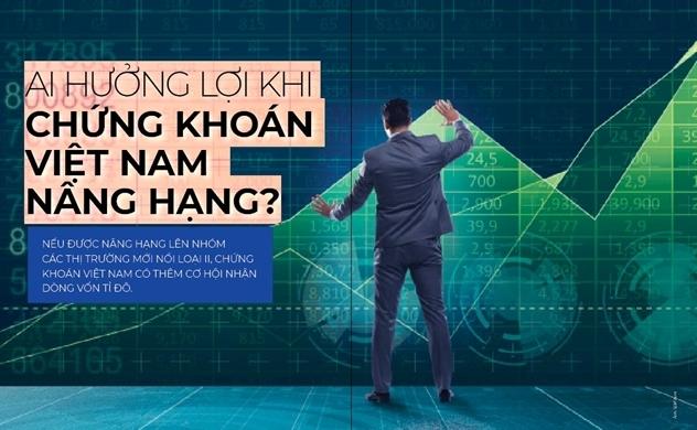 Ai hưởng lợi khi chứng khoán Việt Nam  nâng hạng?