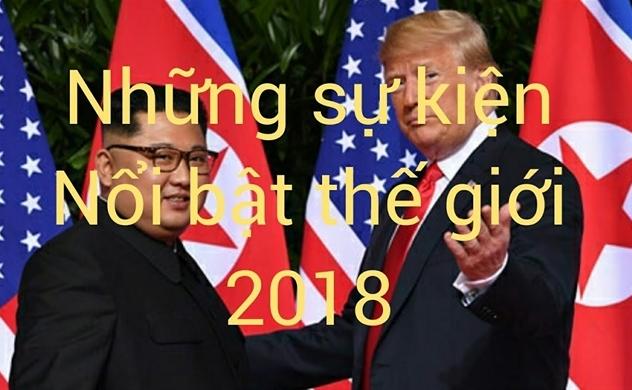 Điểm lại những sự kiện thế giới nổi bật năm 2018
