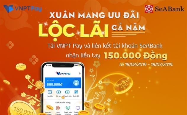 Ưu đãi cho khách hàng mở tài khoản SeaBank và kết nối ví điện tử VNPT Pay
