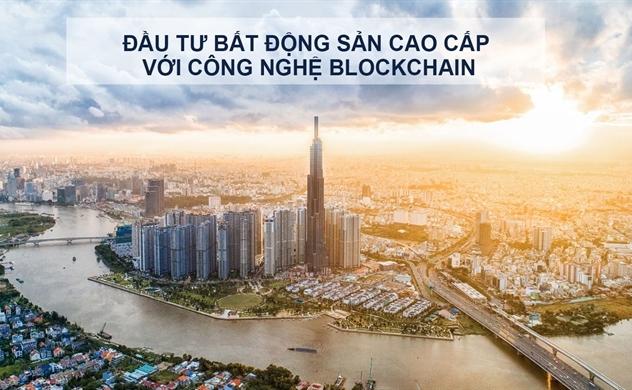 Đầu tư bất động sản cao cấp với công nghệ blockchain