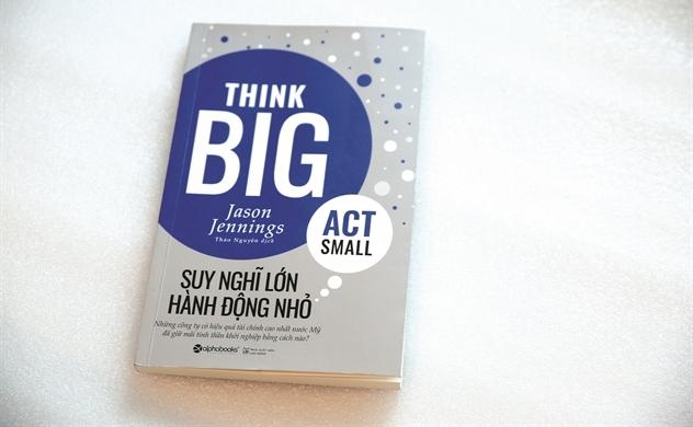 Suy nghĩ lớn, hành động nhỏ