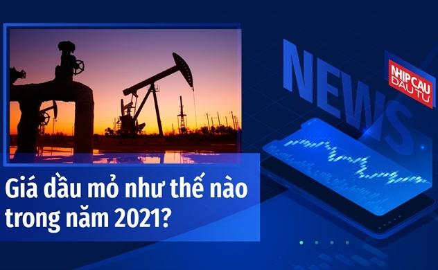 Giá dầu mỏ trong năm 2021 sẽ tăng hay giảm?