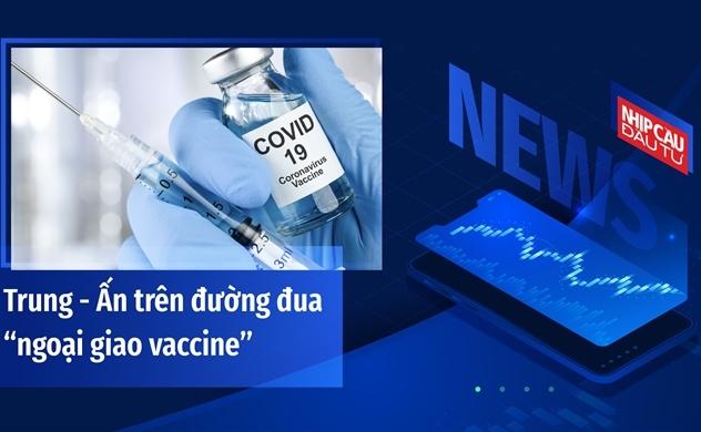 """Trung - Ấn trên đường đua """"ngoại giao vaccine"""""""