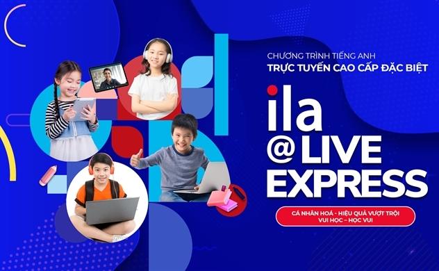ILA ra mắt chương trình tiếng anh trực tuyến cao cấp đặc biệt - ILA@LIVE EXPRESS