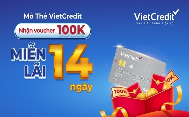 Mở thẻ VietCredit, tặng voucher mua sắm, thêm miễn lãi 14 ngày